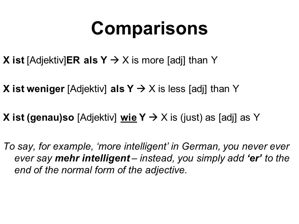 Comparisons X ist [Adjektiv]ER als Y  X is more [adj] than Y